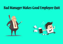 bad manager makes good worker quit