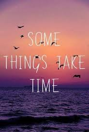 things take time