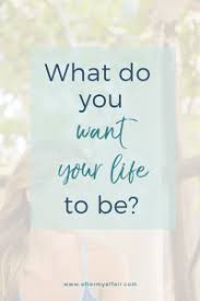 what do you like your life to be